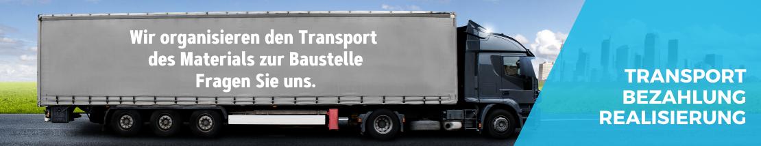 Transport - Bezahlung - Realisierung Wir organisieren den Transport des Materials zur Baustelle Fragen Sie uns.